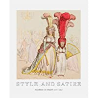 Style and Satire: Fashion in Print 1776 1927: Fashion in Print 1776-1925