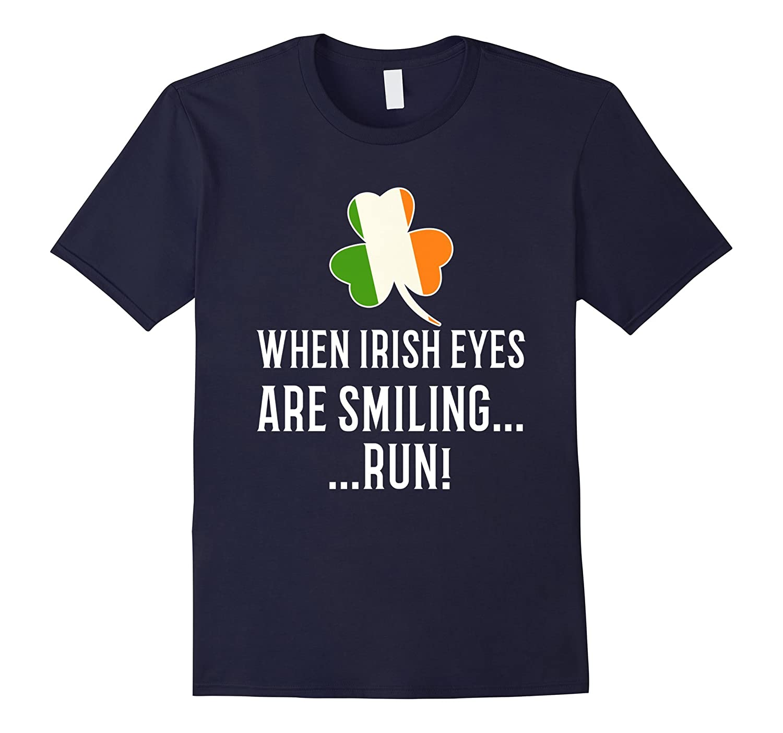When Irish Eyes Are Smiling Run Funny Patricks Day Tshirt-TD