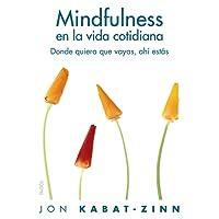 Mindfulness en la vida cotidiana: Donde quiera que vayas, ahí estás (Divulgación-Autoayuda)