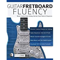 Guitar Fretboard Fluency: Master Creative Guitar Soloing, Intervals