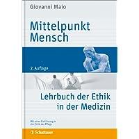 Mittelpunkt Mensch: Lehrbuch der Ethik in der Medizin: Mit einer Einführung in die Ethik der Pflege