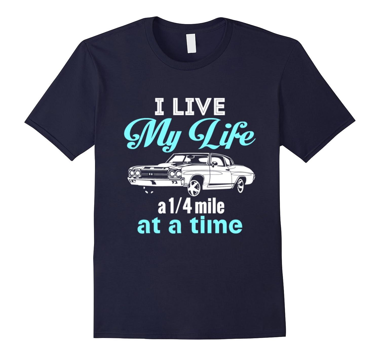 I Live My Life a Quarter Mile at a Time - Drag Racing Shirt-TD