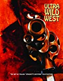 "Ultra Wild West: The Art of Italian ""Spaghetti Western"" Film Posters (Art of Cinema)"