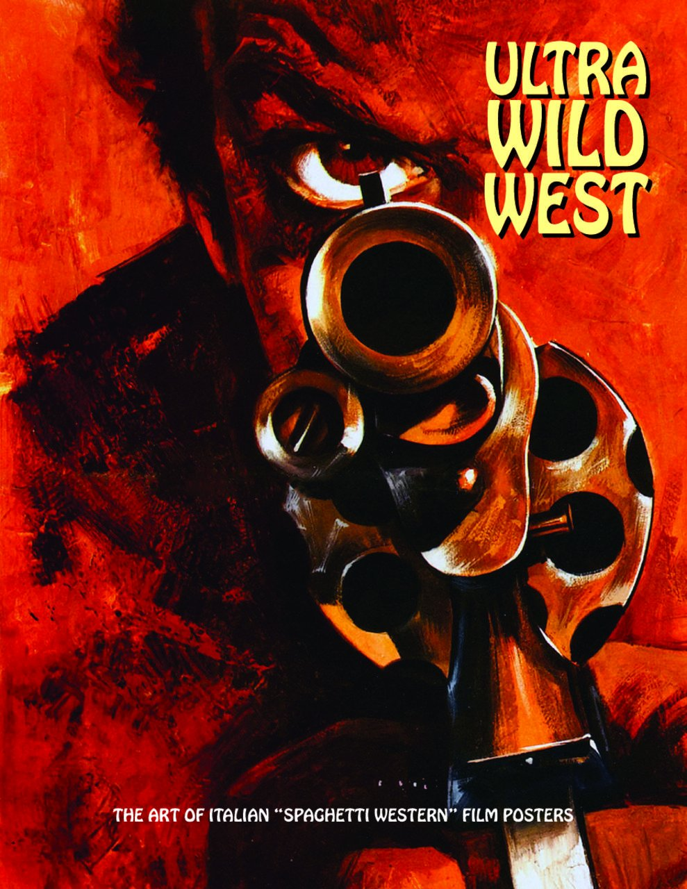 "Download Ultra Wild West: The Art Of Italian ""Spaghetti Western"" Film Posters (Art of Cinema) pdf"