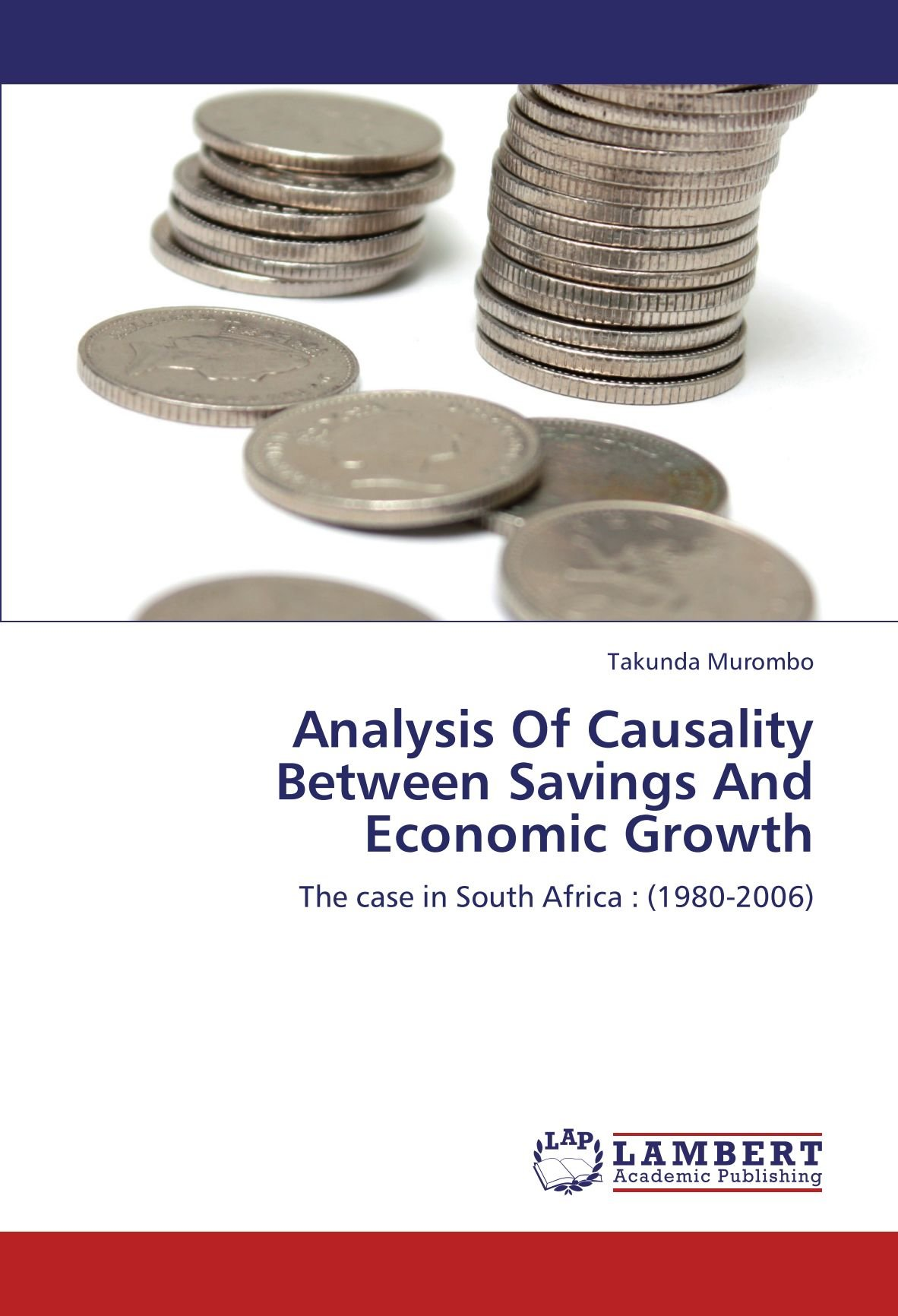 Analysis Of Causality Between Savings And Economic Growth: The case in South Africa : (1980-2006) pdf