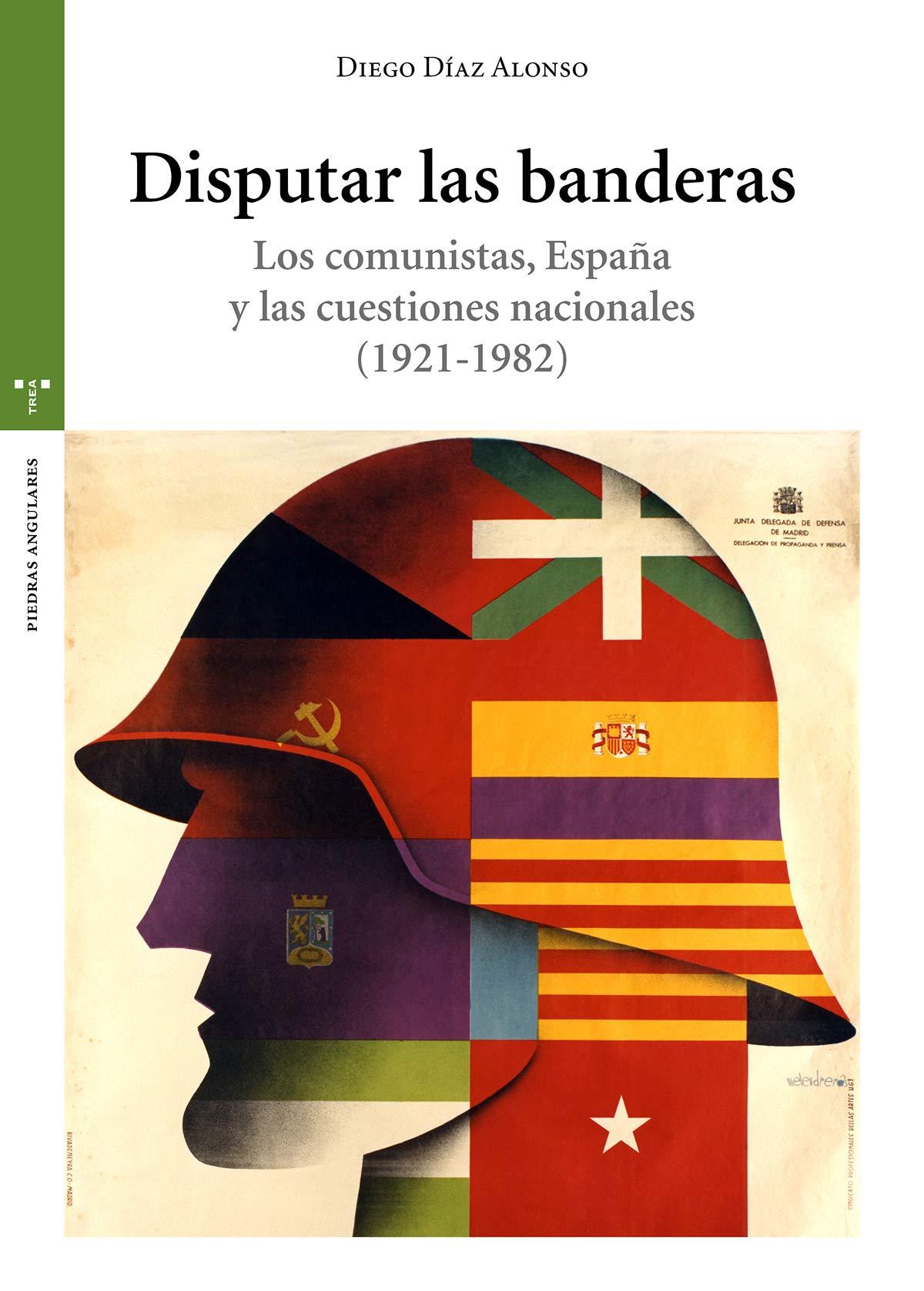 Disputar las banderas. Los comunistas, España y las cuestiones nacionales 1921-1982 Estudios Históricos La Olmeda: Amazon.es: Díaz Alonso, Diego: Libros
