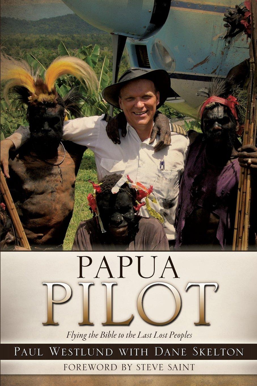 Papua Pilot: Paul Westlund, Dane Skelton: 9781626973022: Amazon: Books