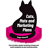 Cats, Mats and Marketing Plans: How to build a simple marketing strategy and avoid complexity as your business grows…