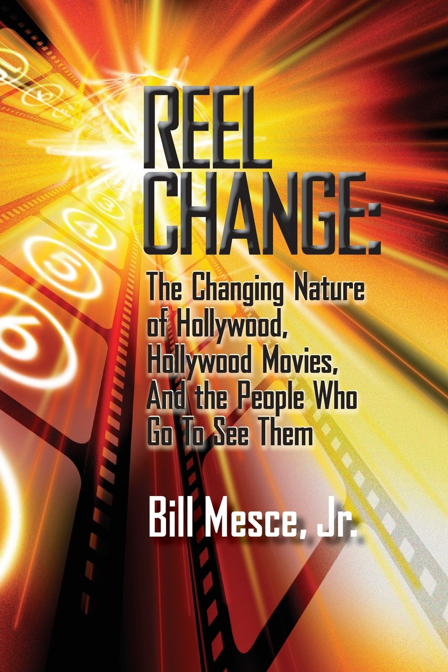 Download Reel Change: The Changing Nature of Hollywood, Hollywood Movies, and the People Who Go to See Them PDF