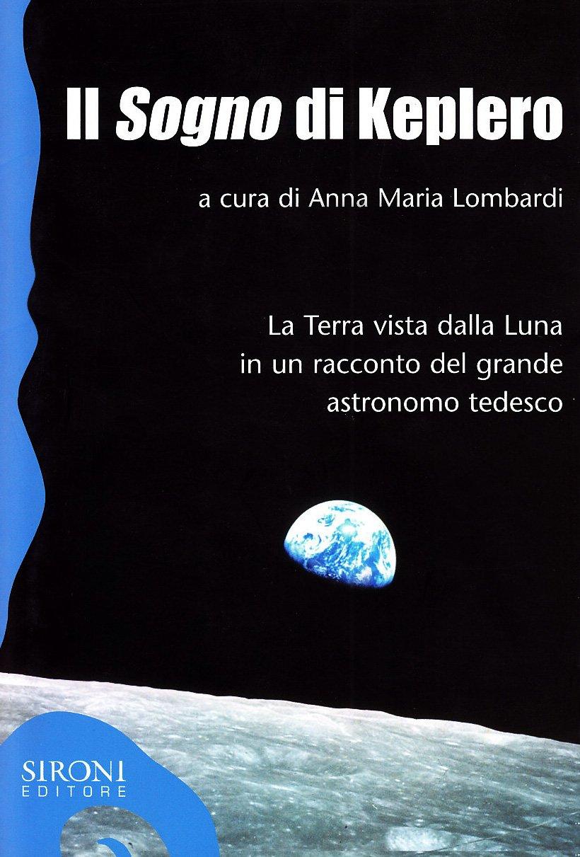 Il Sogno Di Keplero La Terra Vista Dalla Luna In Un Racconto Del