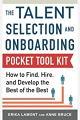 Talent Selection and Onboarding Tool Kit: How to Find, Hire, and Develop the Best of the Best Paperback