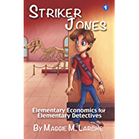 Striker Jones: Elementary Economics for Elementary Detectives (Striker Jones Economics for Kids Mysteries Book 1)