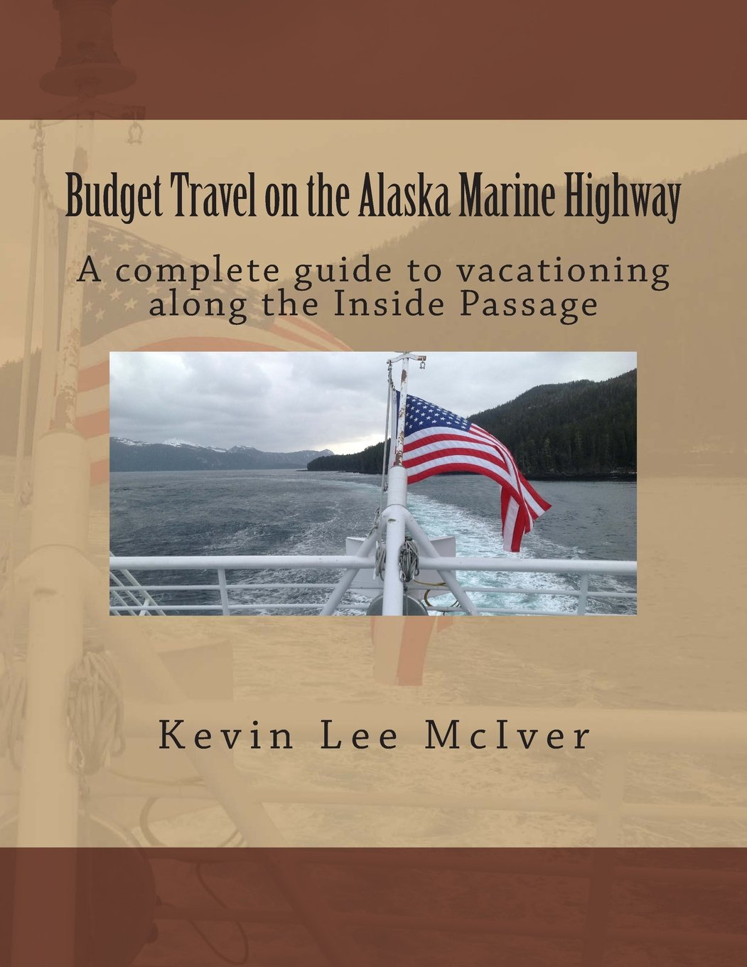 Budget Travel on the Alaska Marine Highway: A complete guide to vacationing along the Inside Passage