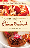 The Gluten-Free Quintessential Quinoa Cookbook: Eat Great, Lose Weight, Feel Healthy