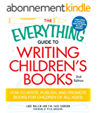 The Everything Guide to Writing Children's Books: How to write, publish, and promote books for children of all ages! (Everything®) (English Edition)