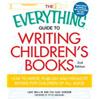 The Everything Guide to Writing Children's Books: How to write, publish, and promote books for children of all ages…