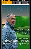 Futbol. Preparacion Fisica Integrada y Especifica (Spanish Edition)