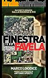 Finestra sulla favela: Racconti e immagini dalla Rocinha di Rio