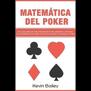 Matemática Del Póker (Libro En Español/Poker Math Spanish book): Una guía completa para principiantes para aprender y…