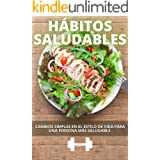 Hábitos Saludables: Cambios simples en el estilo de vida para una persona más saludable (Spanish Edition)