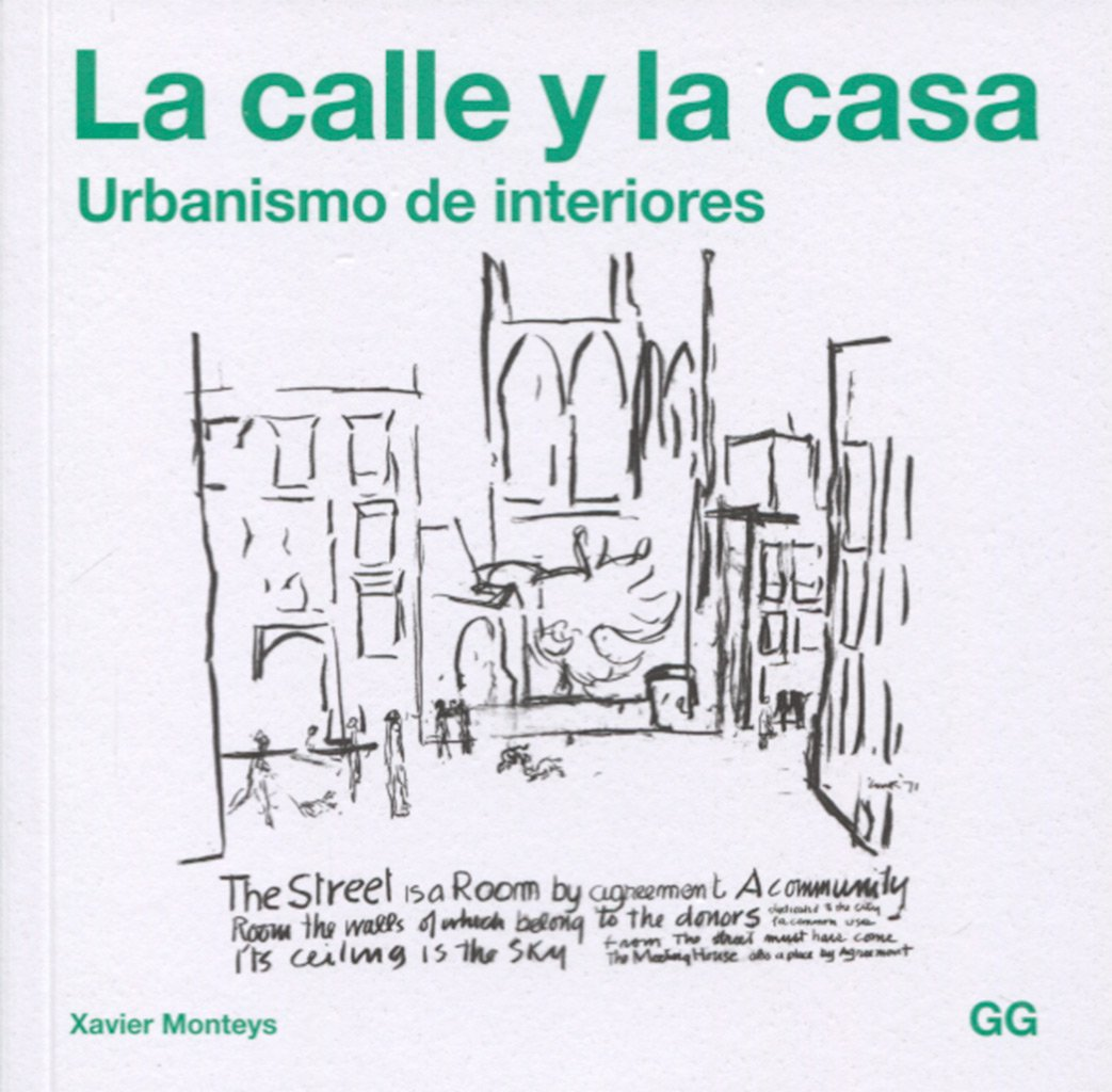 La calle y la casa: Urbanismo de interiores Tapa blanda – 17 ene 2018 Xavier Monteys Roig Editorial Gustavo Gili S.L. 8425229758