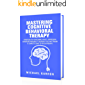 Mastering Cognitive Behavioral Therapy: Strategies for Overcoming Anxiety, Depression, Borderline Personality Disorder, PTSD and Trauma (A Complete Guide to Psychotherapy) (English Edition)