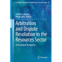 Arbitration and Dispute Resolution in the Resources Sector: An Australian Perspective (Ius Gentium: Comparative Perspectives on Law and Justice Book 43)