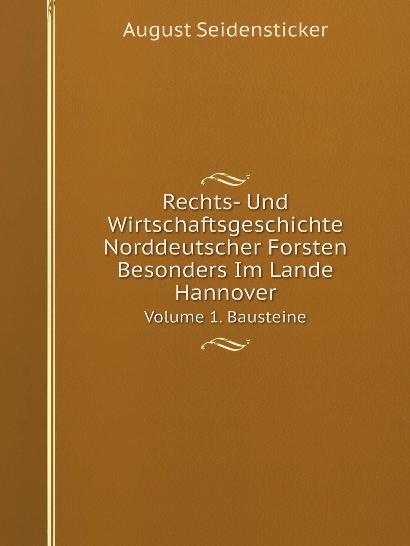 Rechts- Und Wirtschaftsgeschichte Norddeutscher Forsten Besonders Im Lande Hannover Volume 1. Bausteine (German Edition) ebook
