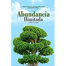 Abundancia ILIMITADA: Los Hábitos Clave para SER EXITOSO, SALUDABLE y SIEMPRE lejos de los Problemas Económicos.: El Libro de Exito para tomar CONTROL ... y ...