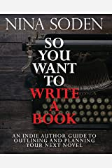 So You Want To Write A Book: An Indie Author Guide To Outlining And Planning Your Next Novel Paperback
