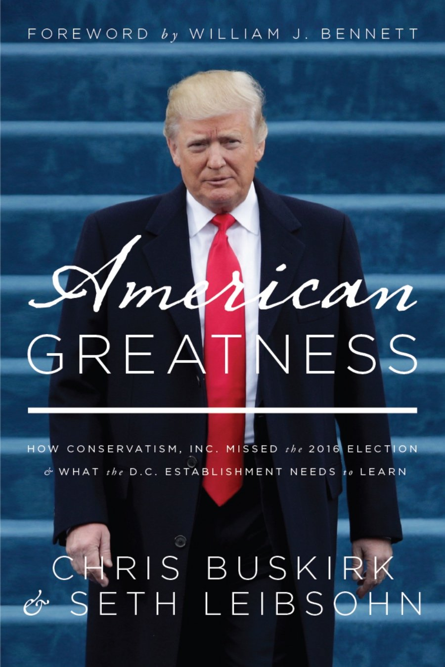 American Greatness: How Conservatism Inc. Missed the 2016 Election and What  the D.C. Establishment Needs to Learn: Leibsohn, Seth, Buskirk, Chris,  Bennett, William J.: 9781944229849: Amazon.com: Books