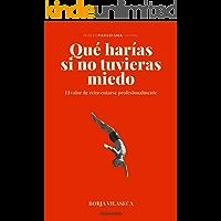 Qué harías si no tuvieras miedo: El valor de reinventarse profesionalmente (Spanish Edition)