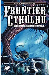 Frontier Cthulhu: Ancient Horrors in the New World (Call of Cthulhu Fiction) Paperback