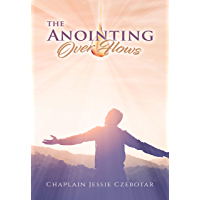 The Anointing Over Flows: Prayer Compilation, Book 1 (Kindle) (English Edition)