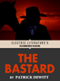 The Bastard (Electric Literature's Recommended Reading)