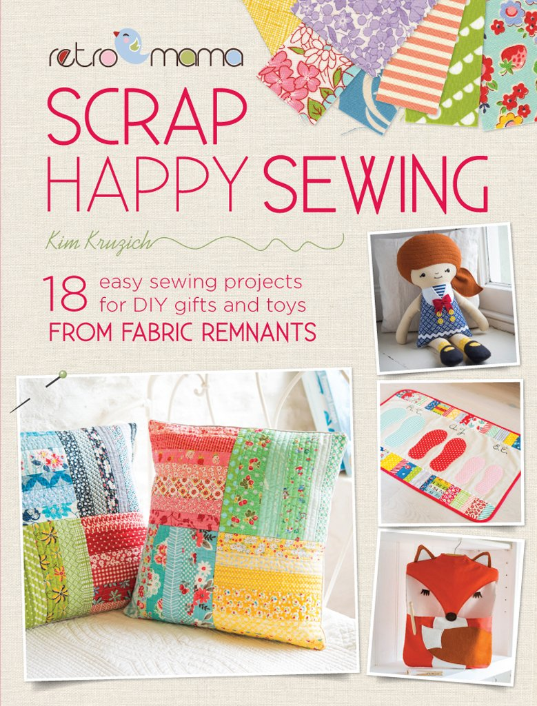 Retro Mama Scrap Happy Sewing: 18 easy sewing projects for DIY gifts ...