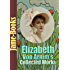 Elizabeth von Arnim's Collected Works: The Enchanted April, The Solitary Summer, The Benefactress, Vera, and More! ( 11 Works)