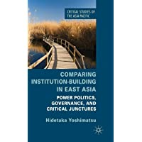 Comparing Institution-Building in East Asia: Power Politics, Governance, and Critical Junctures
