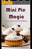 Mini Pie Magic: Sweet and Savory Mini Pie Recipes