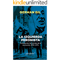 La izquierda peronista: Transitando los bordes de la revolución: 1955-1974 (Spanish Edition)