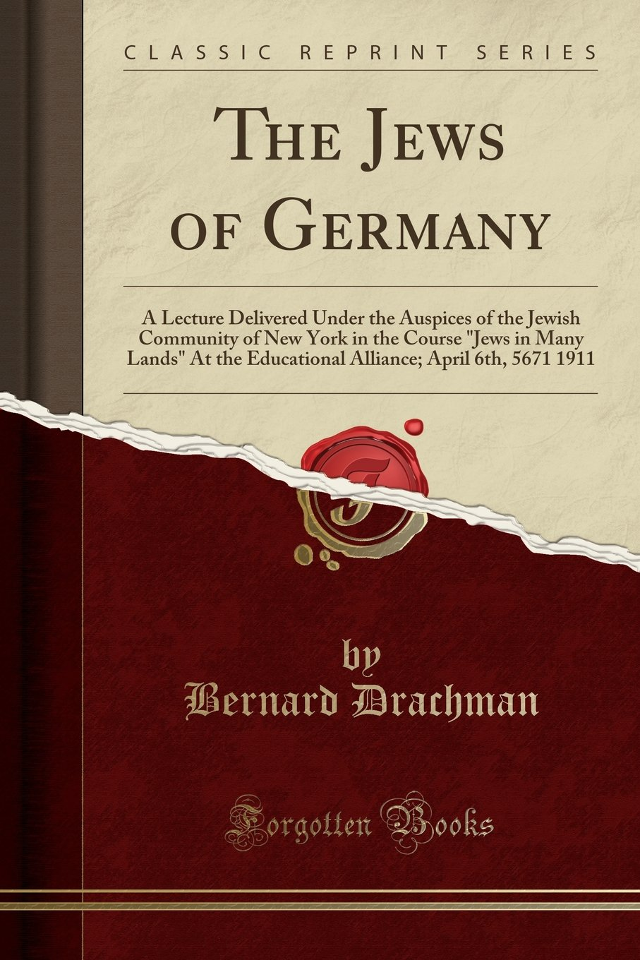 Read Online The Jews of Germany: A Lecture Delivered Under the Auspices of the Jewish Community of New York in the Course Jews in Many Lands At the Educational Alliance; April 6th, 5671 1911 (Classic Reprint) pdf