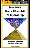 Dalle Piramidi al Microchip: Il Computer nella storia. Dal 4000 ac al 2000. Abaco, Pascalina, Tabulatori, Eniac, IBM, Microsoft, Apple , Internet, Turing, Steve Jobs, Bill Gates, Gordon Moore, Dadda