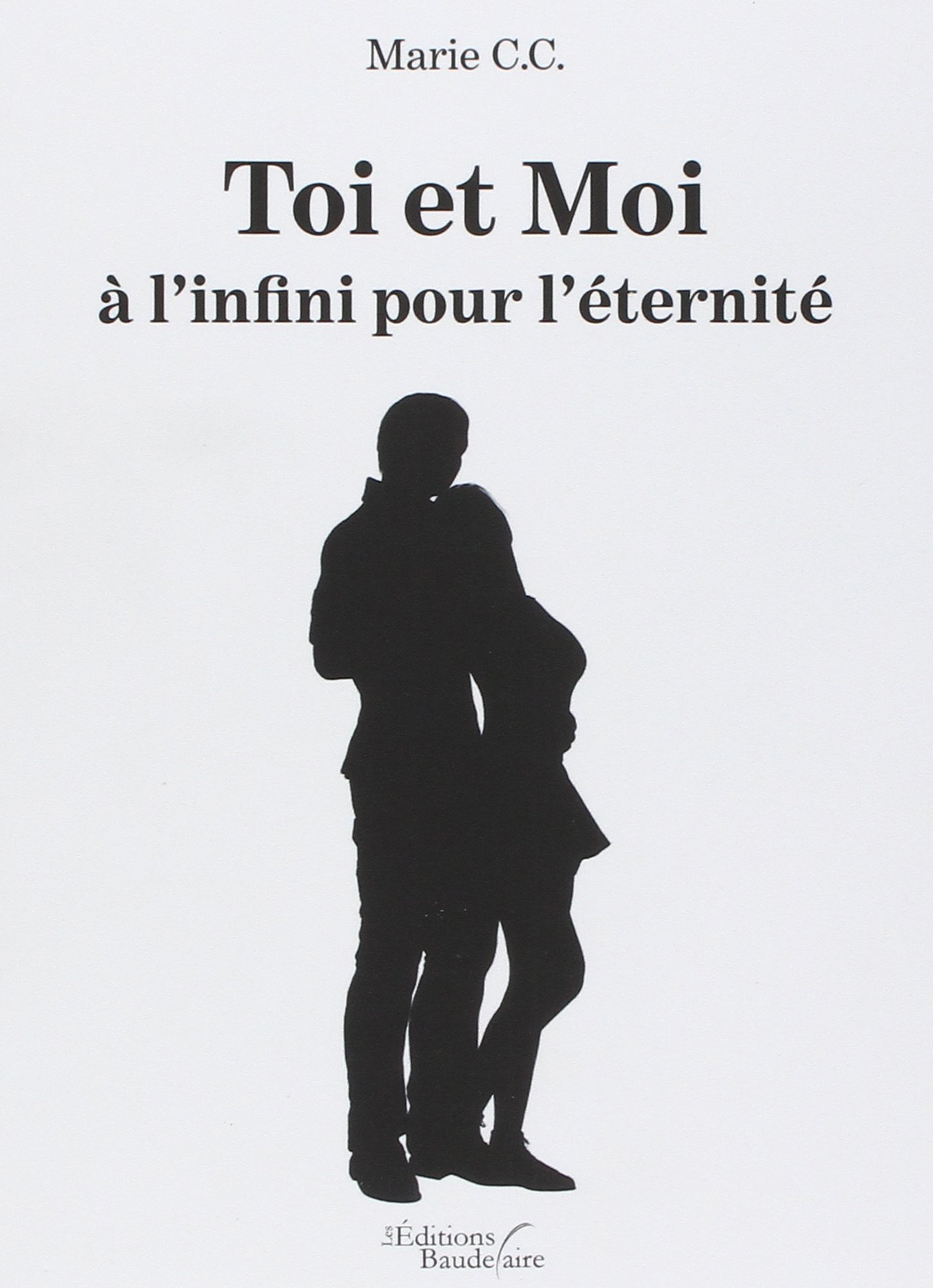Toi Et Moi à L Infini Pour L éternité Bau Baudelaire French Edition C C Marie 9791020310286 Amazon Com Books