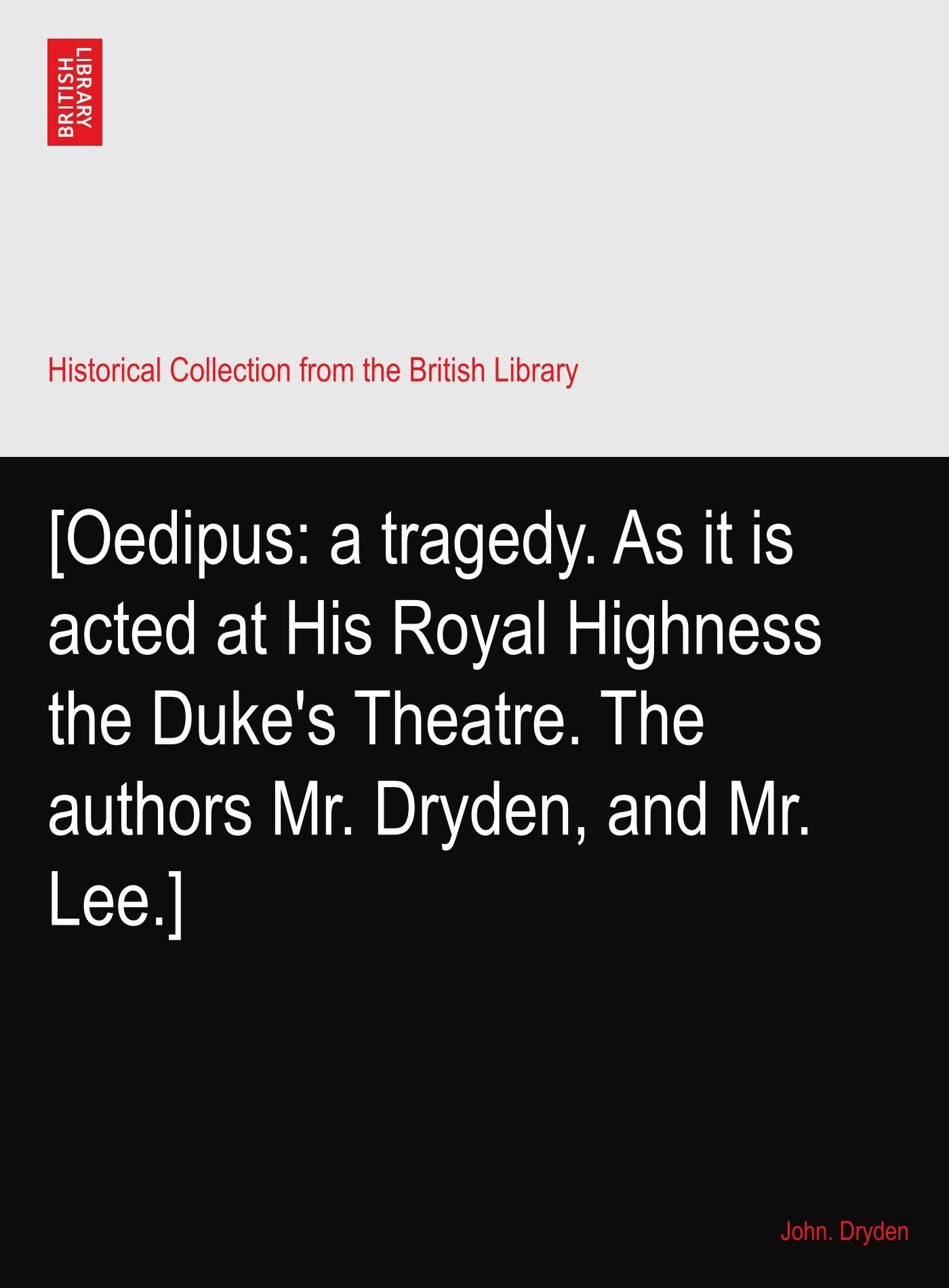 Download [Oedipus: a tragedy. As it is acted at His Royal Highness the Duke's Theatre. The authors Mr. Dryden, and Mr. Lee.] pdf