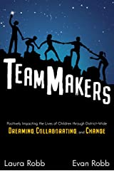 TeamMakers: Positively Impacting the Lives of Children through District-Wide Dreaming, Collaborating, and Change Kindle Edition