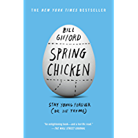 Spring Chicken: Stay Young Forever (or Die Trying) (English Edition)
