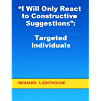 """I Will Only React to Constructive Suggestions"": Targeted Individuals"