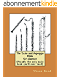 The Scale and Arpeggio Bible for Clarinet: (probably the only scale book you'll ever need) (English Edition)