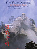 The Taoist Manual: An Illustrated Guide Applying Taoism to Daily Life