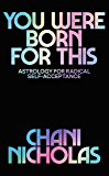 You Were Born For This: Astrology for Radical Self-Acceptance (English Edition)